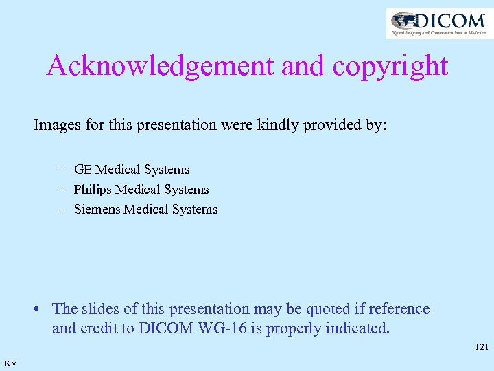 Acknowledgement and copyright Images for this presentation were kindly provided by: – GE Medical