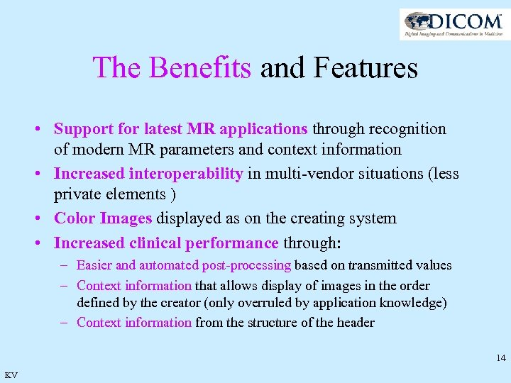 The Benefits and Features • Support for latest MR applications through recognition of modern