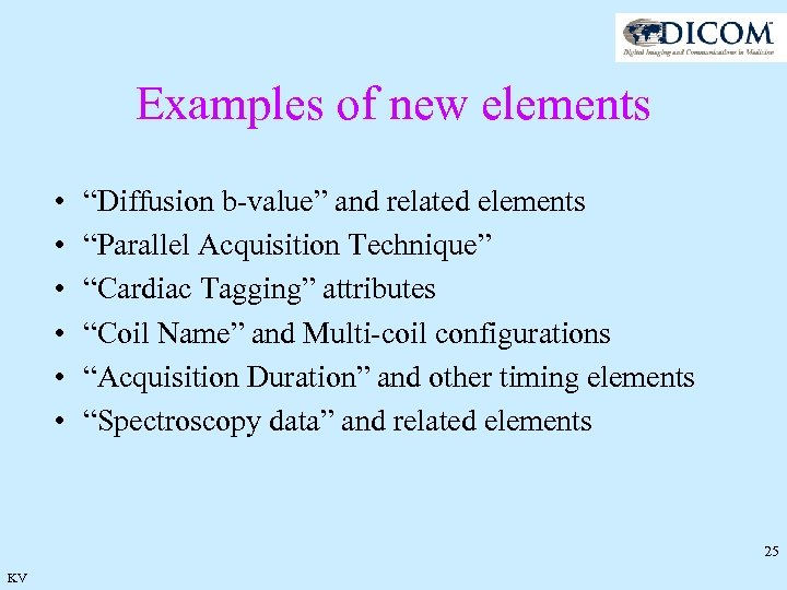 "Examples of new elements • • • ""Diffusion b-value"" and related elements ""Parallel Acquisition"