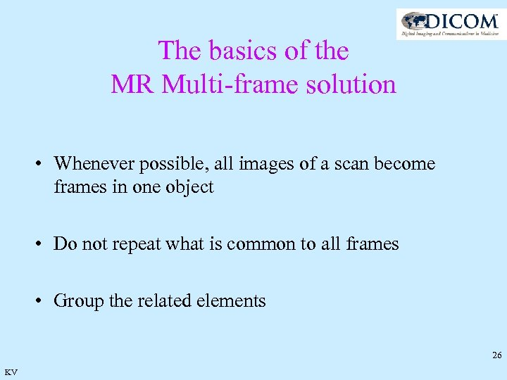 The basics of the MR Multi-frame solution • Whenever possible, all images of a