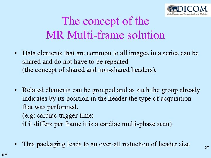 The concept of the MR Multi-frame solution • Data elements that are common to