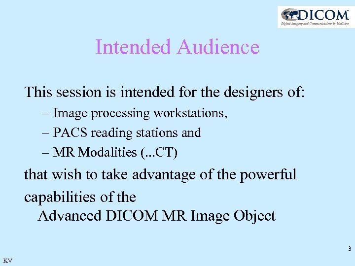 Intended Audience This session is intended for the designers of: – Image processing workstations,