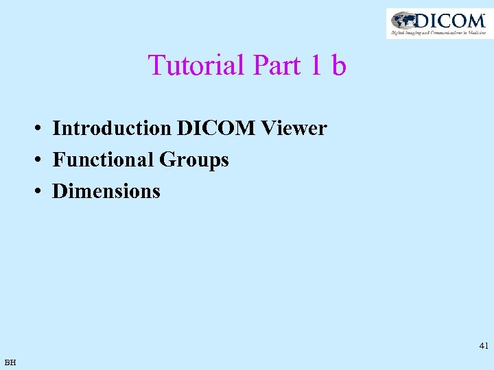 Tutorial Part 1 b • Introduction DICOM Viewer • Functional Groups • Dimensions 41