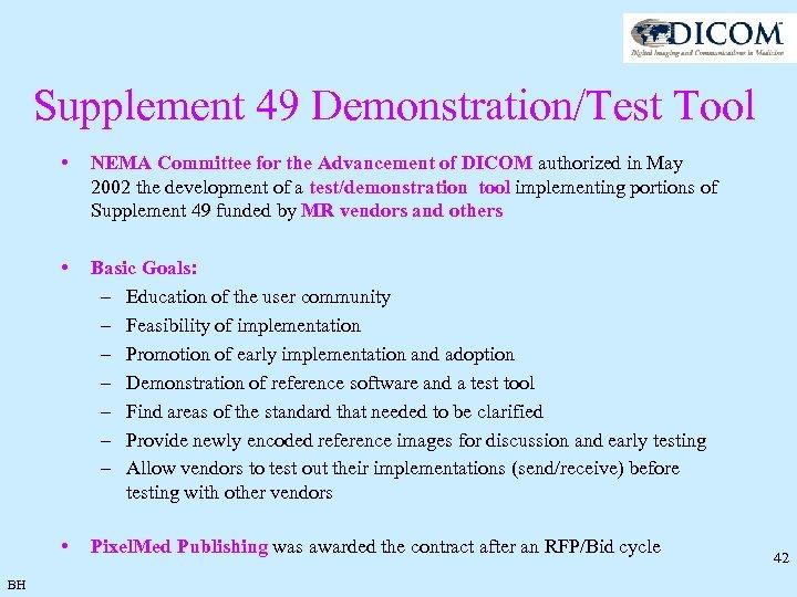 Supplement 49 Demonstration/Test Tool • • Basic Goals: – Education of the user community