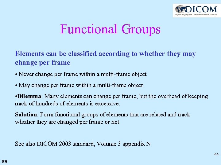 Functional Groups Elements can be classified according to whether they may change per frame