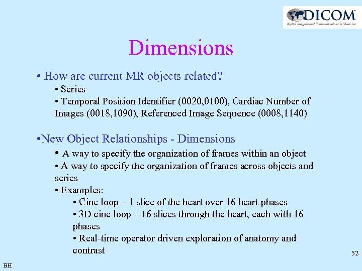 Dimensions • How are current MR objects related? • Series • Temporal Position Identifier