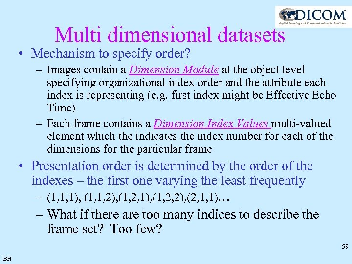 Multi dimensional datasets • Mechanism to specify order? – Images contain a Dimension Module