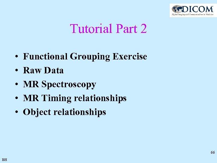 Tutorial Part 2 • • • Functional Grouping Exercise Raw Data MR Spectroscopy MR