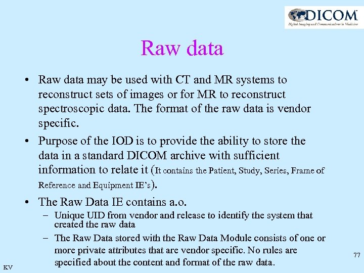 Raw data • Raw data may be used with CT and MR systems to