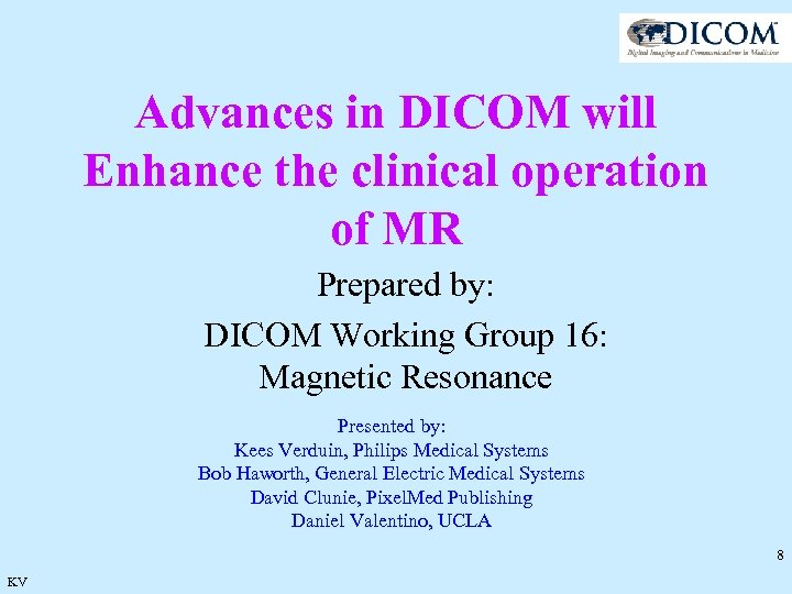 Advances in DICOM will Enhance the clinical operation of MR Prepared by: DICOM Working