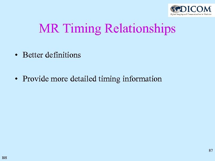 MR Timing Relationships • Better definitions • Provide more detailed timing information 87 BH