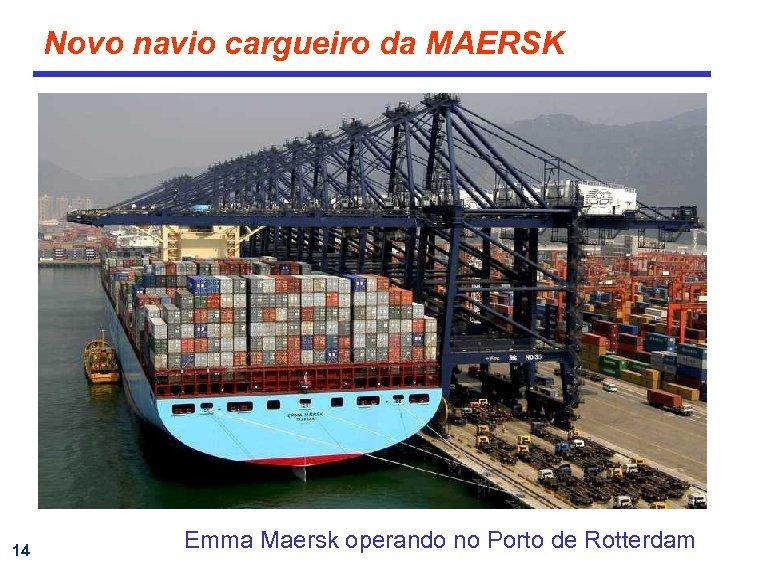 Novo navio cargueiro da MAERSK 14 Emma Maersk operando no Porto de Rotterdam