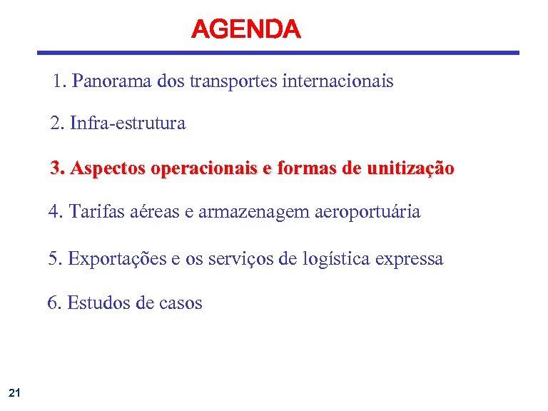 AGENDA 1. Panorama dos transportes internacionais 2. Infra-estrutura 3. Aspectos operacionais e formas de