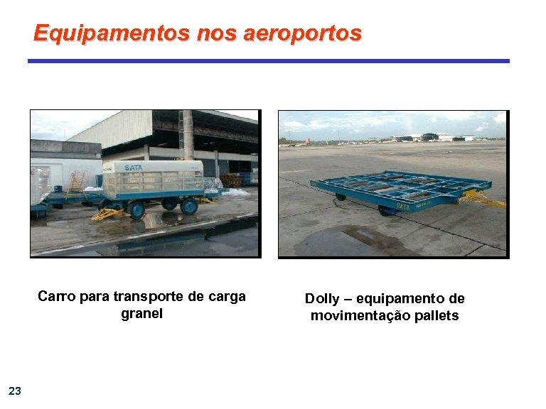 Equipamentos nos aeroportos Carro para transporte de carga granel 23 Dolly – equipamento de