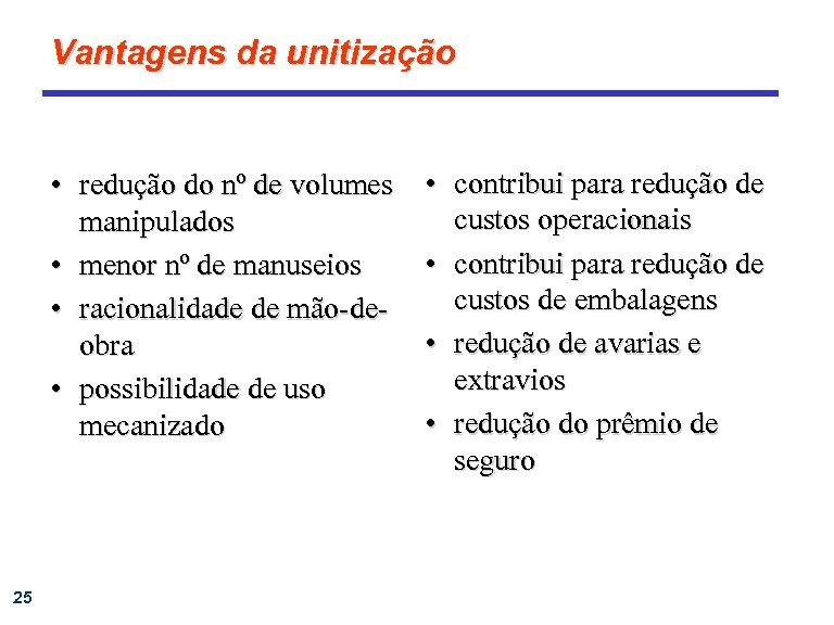 Vantagens da unitização • redução do nº de volumes manipulados • menor nº de