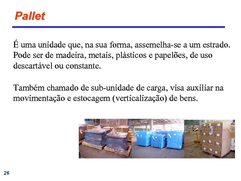 Pallet É uma unidade que, na sua forma, assemelha-se a um estrado. Pode ser