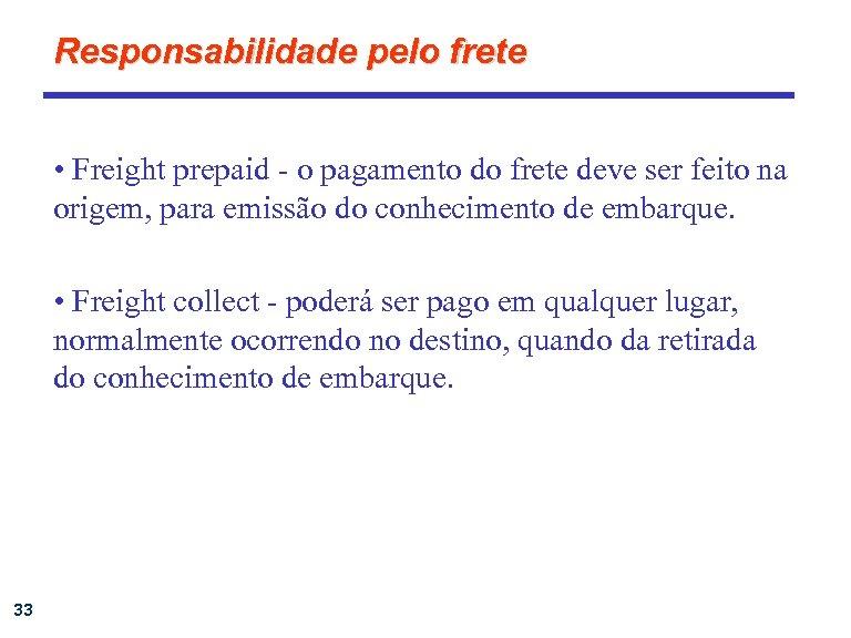 Responsabilidade pelo frete • Freight prepaid - o pagamento do frete deve ser feito