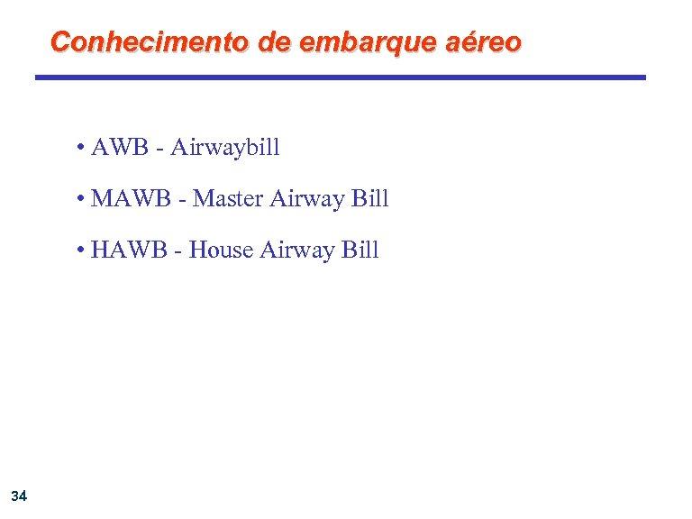 Conhecimento de embarque aéreo • AWB - Airwaybill • MAWB - Master Airway Bill