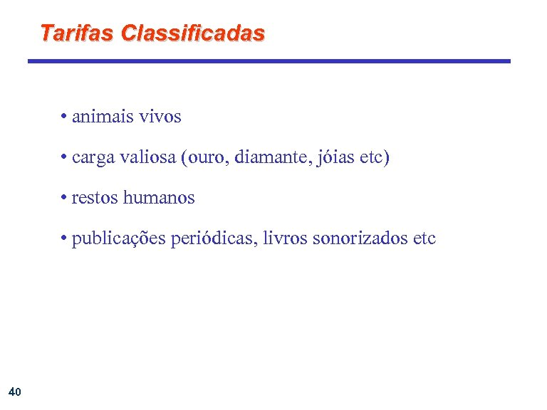 Tarifas Classificadas • animais vivos • carga valiosa (ouro, diamante, jóias etc) • restos