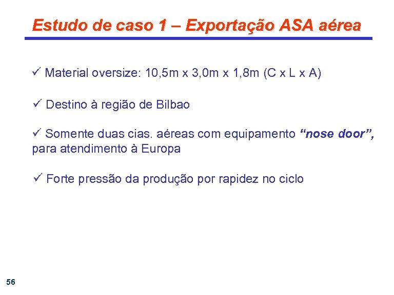 Estudo de caso 1 – Exportação ASA aérea ü Material oversize: 10, 5 m