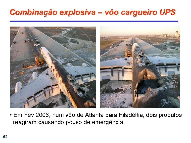 Combinação explosiva – vôo cargueiro UPS • Em Fev 2006, num vôo de Atlanta