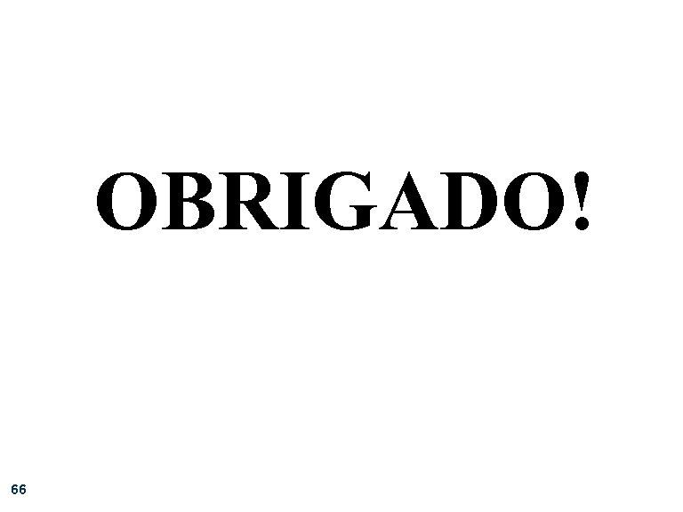 OBRIGADO! 66