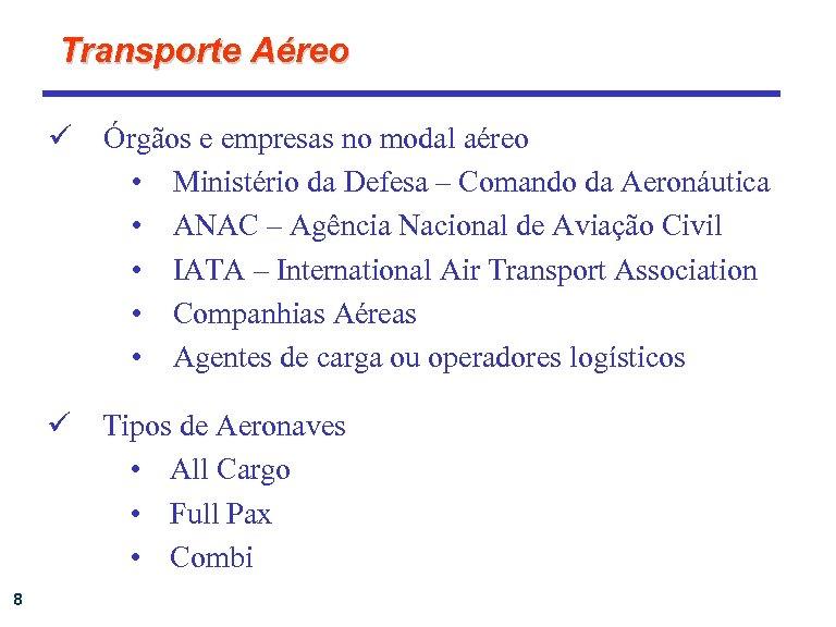 Transporte Aéreo ü ü 8 Órgãos e empresas no modal aéreo • Ministério da