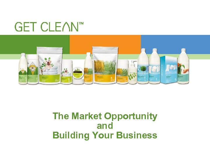 THE PRODUCTS The Market Opportunity and Building Your Business