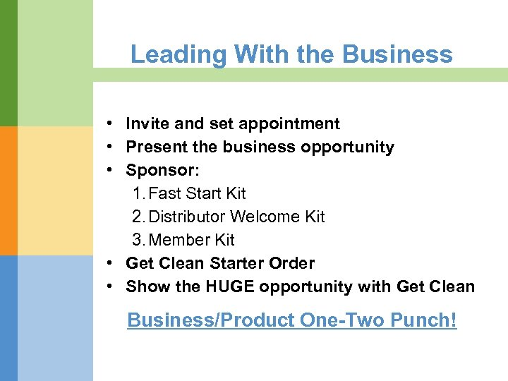 Leading With the Business • Invite and set appointment • Present the business opportunity