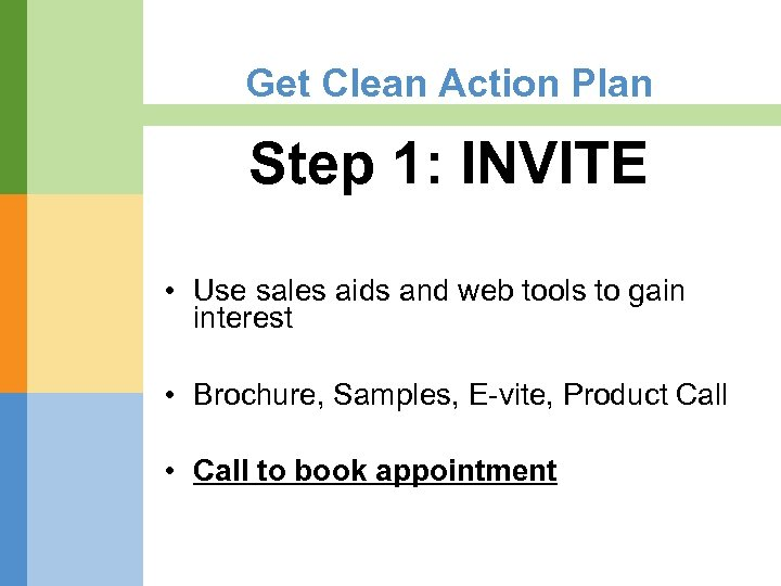 Get Clean Action Plan Step 1: INVITE • Use sales aids and web tools