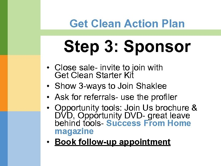 Get Clean Action Plan Step 3: Sponsor • Close sale- invite to join with