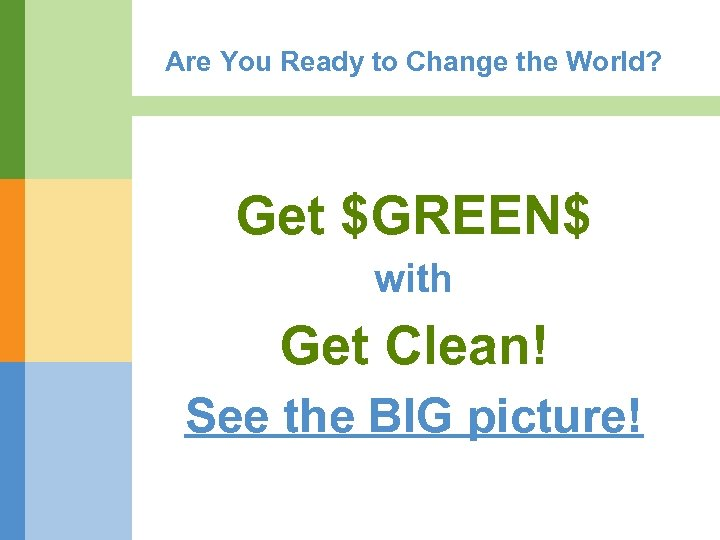 Are You Ready to Change the World? Get $GREEN$ with Get Clean! See the