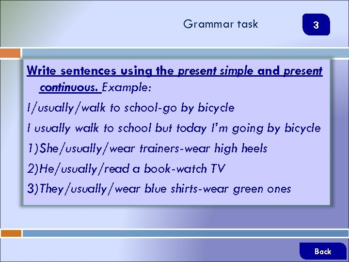 Grammar task 3 Write sentences using the present simple and present continuous. Example: I/usually/walk