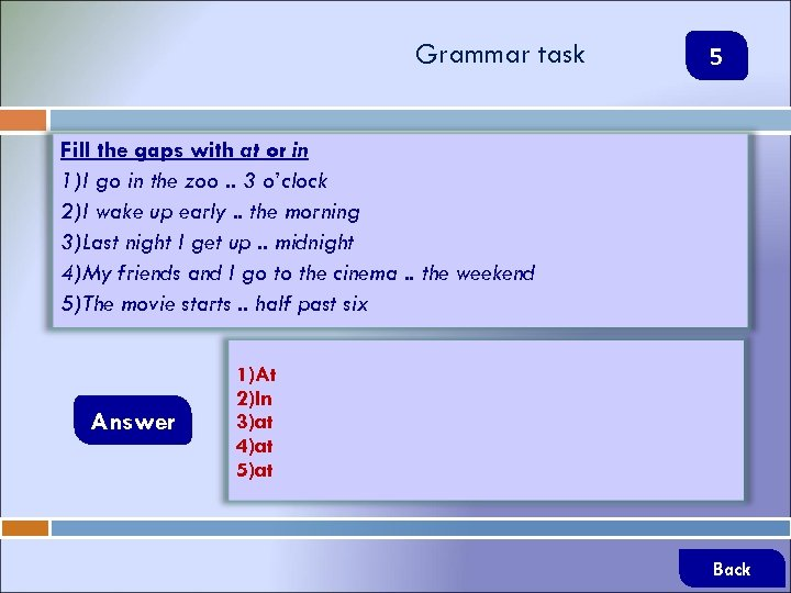 Grammar task 5 Fill the gaps with at or in 1)I go in the