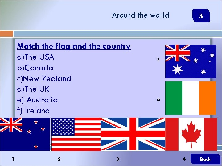 Around the world Match the flag and the country a)The USA b)Canada c)New Zealand
