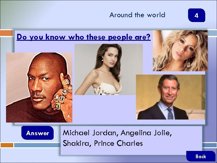 Around the world 4 Do you know who these people are? Answer Michael Jordan,