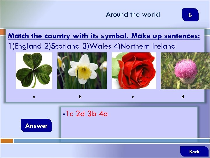 Around the world 6 Match the country with its symbol. Make up sentences: 1)England
