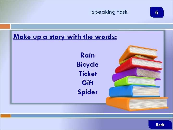 Speaking task 6 Make up a story with the words: Rain Bicycle Ticket Gift