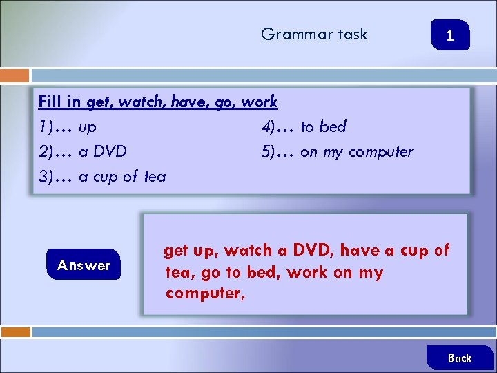 Grammar task 1 Fill in get, watch, have, go, work 1)… up 4)… to