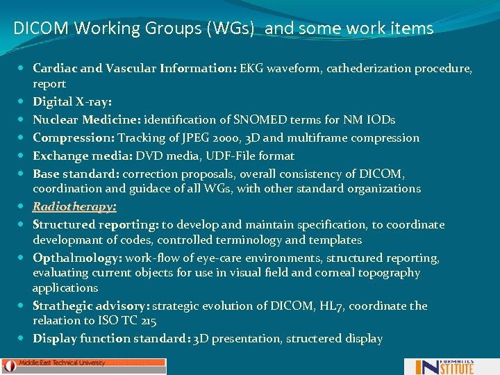 DICOM Working Groups (WGs) and some work items Cardiac and Vascular Information: EKG waveform,