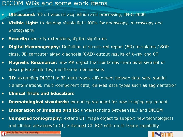 DICOM WGs and some work items • Ultrasound: 3 D ultrasound acquisition and processing,