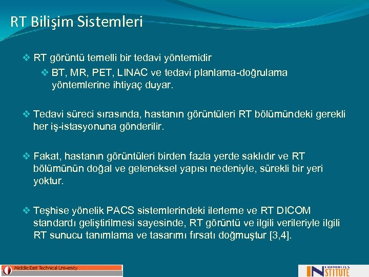 RT Bilişim Sistemleri v RT görüntü temelli bir tedavi yöntemidir v BT, MR, PET,
