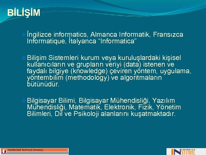 """BİLİŞİM v İngilizce informatics, Almanca Informatik, Fransızca Informatique, İtalyanca """"Informatica"""" v Bilişim Sistemleri kurum"""