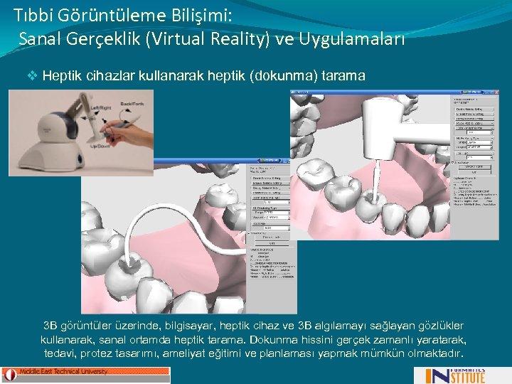 Tıbbi Görüntüleme Bilişimi: Sanal Gerçeklik (Virtual Reality) ve Uygulamaları v Heptik cihazlar kullanarak heptik