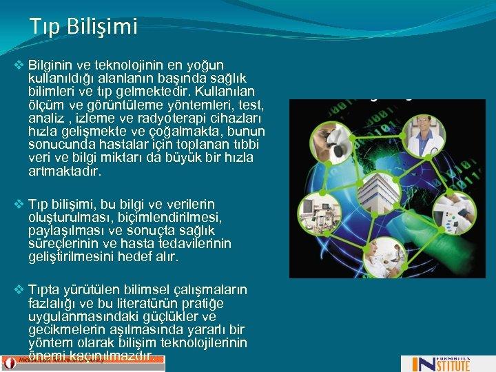 Tıp Bilişimi v Bilginin ve teknolojinin en yoğun kullanıldığı alanlanın başında sağlık bilimleri ve