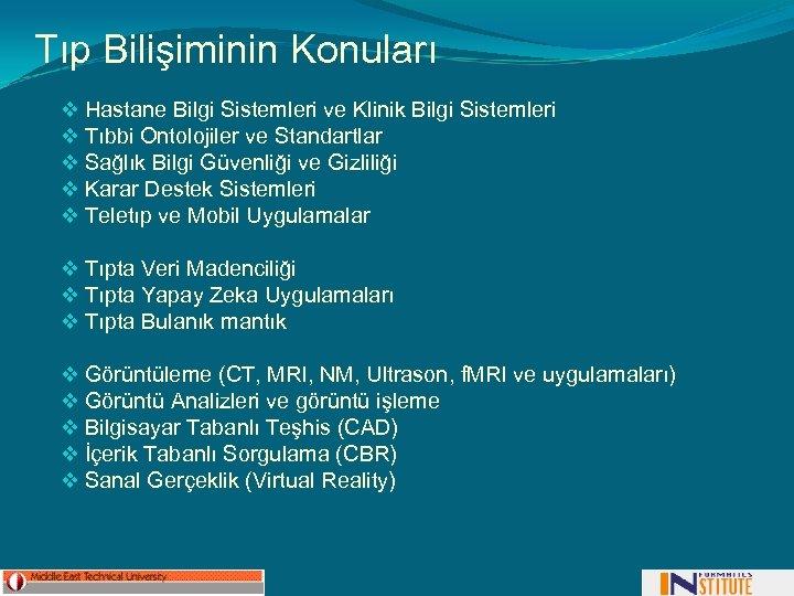 Tıp Bilişiminin Konuları v Hastane Bilgi Sistemleri ve Klinik Bilgi Sistemleri v Tıbbi Ontolojiler