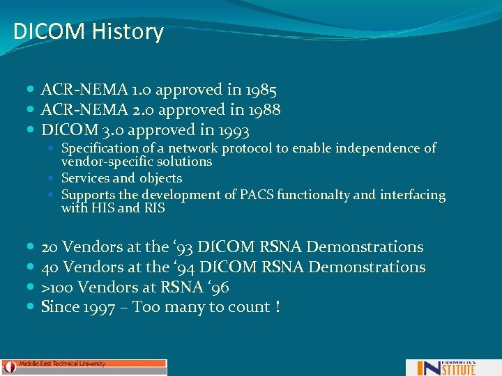 DICOM History ACR-NEMA 1. 0 approved in 1985 ACR-NEMA 2. 0 approved in 1988