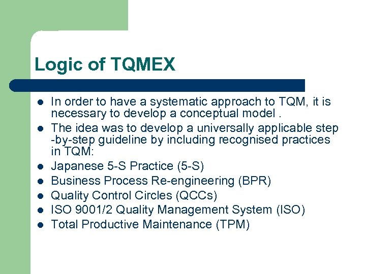 Logic of TQMEX l l l l In order to have a systematic approach
