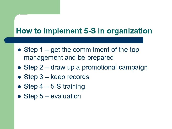 How to implement 5 -S in organization l l l Step 1 – get