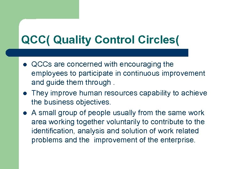 QCC( Quality Control Circles( l l l QCCs are concerned with encouraging the employees